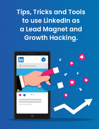 Tips, Tricks and Tools to use LinkedIn as a Lead Magnet and Growth Hacking